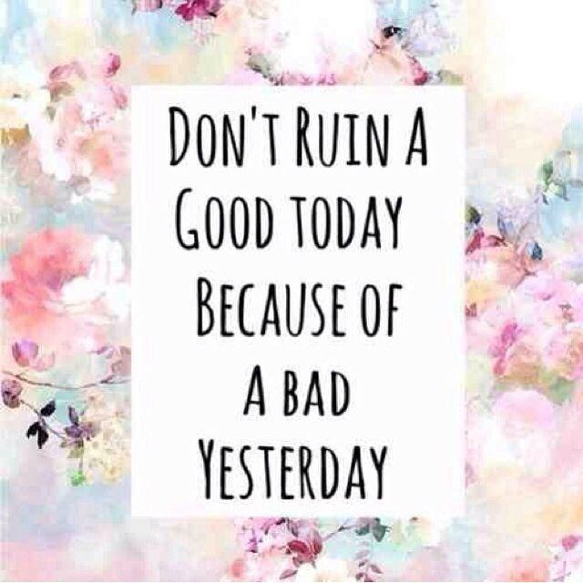 dont-ruin-a-good-today-because-of-a-bad-yesterday-quote-1